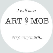 I will miss Art of Mob